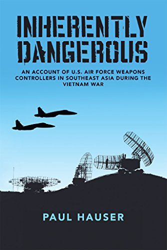 Inherently Dangerous: An Account Of U.S. Air Force Weapons Controllers In Southeast Asia During The Vietnam War (English Edition)