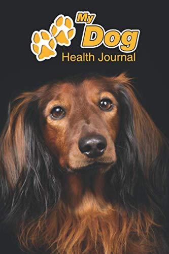 My Dog Health Journal: Long Haired Dachshund   109 pages 6'x9'   Track and Record Vaccinations, Shots, Vet Visits   Medical Documentation   Canine Owner Notebook   Medication Logbook Tracker