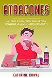 Atracones: Métodos y estrategias simples para mantener la alimentación consciente (Libro En Español/Binge Eating Spanish Book Version) (Transtorno Por Atracon nº 2)