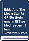 Eddy And The Movie Star MGR Ele (Heinemann ELT guided readers: Elementary level)