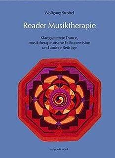 Reader Musiktherapie: 'klanggeleitete Trance, Musiktherapeutische Fallsupervision Und Andere Beitrage'