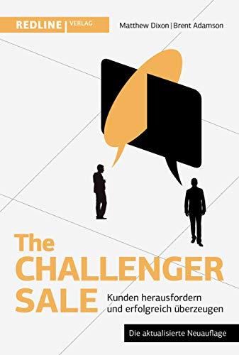 The Challenger Sale: Kunden herausfordern und erfolgreich überzeugen