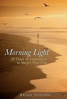 Morning Light: 30 Days of Inspiration to Begin Your Day by [Bryan Hudson]