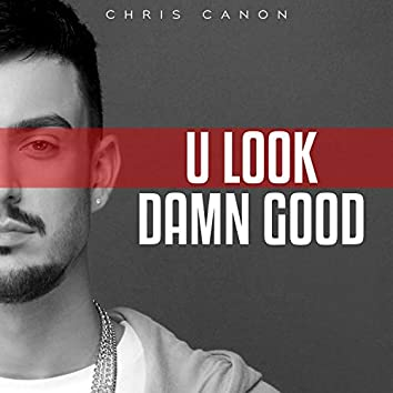 U Look Damn Good