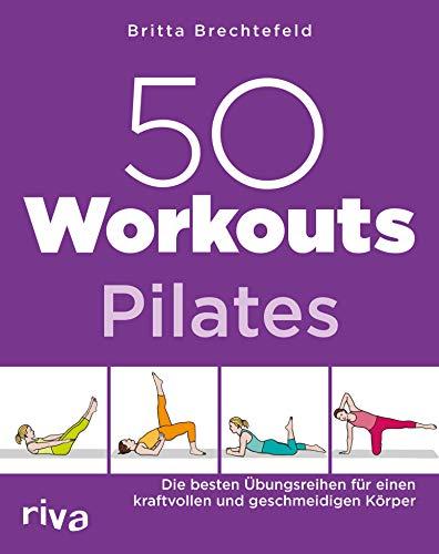 50 Workouts – Pilates: Die besten Übungsreihen für einen kraftvollen und geschmeidigen Körper