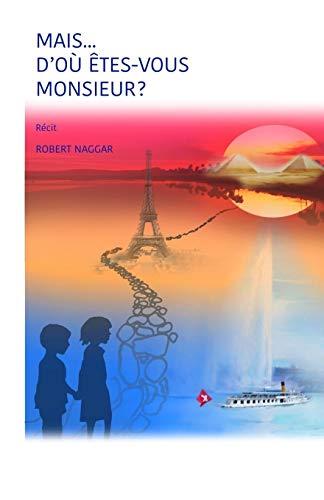 MAIS… D'OÙ ÊTES-VOUS MONSIEUR ?: Récit (French Edition) PDF Books