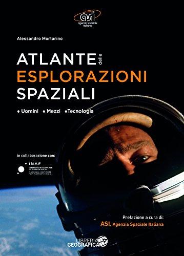 Atlante delle esplorazioni spaziali. Uomini, missioni, tecnologie. Ediz. illustrata