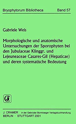 Morphologische und anatomische Untersuchungen der Sporophyten bei Jubulaceae Klinggr. und Lejeuneaceae Casares-Gil (Hepaticae) und deren systematische Bedeutung (Bryophytorum Bibliotheca)