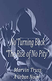 "No Turning Back ""The Rise Of No Pity"" by [Marvin Truss]"