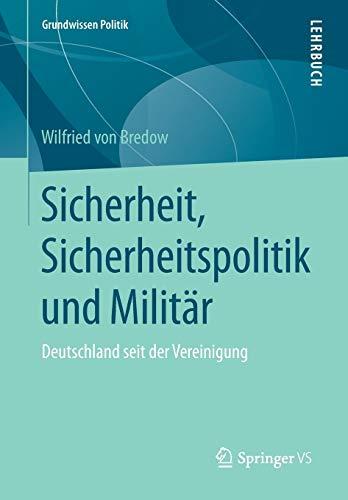 Sicherheit, Sicherheitspolitik und Militär: Deutschland seit der Vereinigung (Grundwissen Politik)