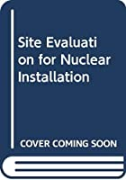 Site Evaluation for Nuclear Installation