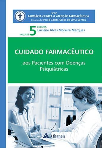 Pacientes com Doenças Psiquiátricas - Cuidado Farmacêutico - Volume V (eBook) (Série Farmácia Clínica e Atenção Farmacêutica)