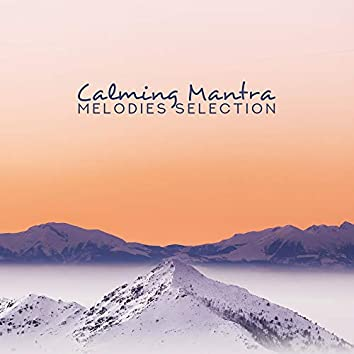 Calming Mantra Melodies Selection: Ambient Deep & Nature 2019 Music for Pure Relaxation & Meditation