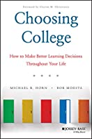 Choosing College: How to Make Better Learning Decisions Throughout Your Life