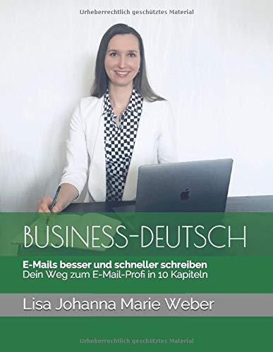 E-Mails effizienter und klarer verfassen: Dein Weg zum E-Mail-Profi in 10 Kapiteln