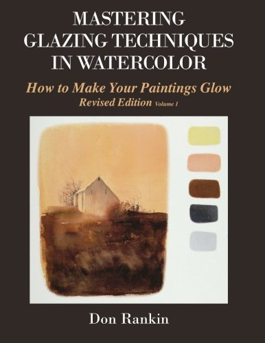 Mastering Glazing Techniques in Watercolor Volume 1: How to Make Your Paintings Glow