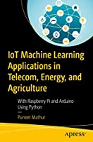 IoT Machine Learning Applications in Telecom, Energy, and Agriculture Front Cover