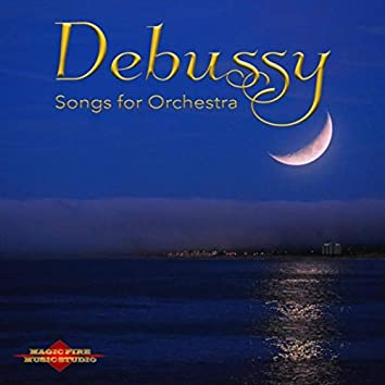 Debussy: Songs for Orchestra