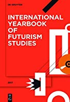 International Yearbook of Futurism Studies 2017