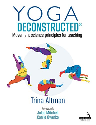 Yoga Deconstructed®: Movement science principles for teaching (English Edition)
