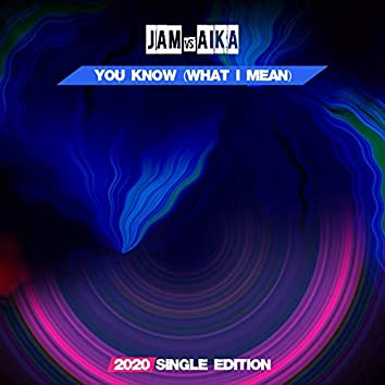 You Know (What I Mean) [2020 Short Radio]