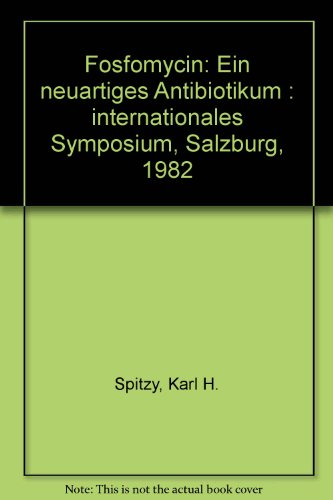 Fosfomycin, ein neuartiges Antibiotikum, Internationales Symposiums Salzburg 1982