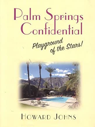 Palm Springs Confidential: Playground of the Stars! by Howard Johns (2004-06-02)
