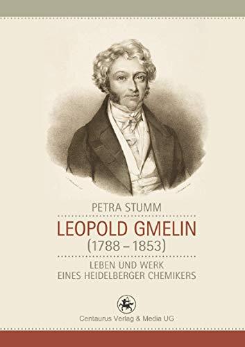 Leopold Gmelin (1788 - 1853): Leben und Werk eines Heidelberger Chemikers (Neuere Medizin- und Wissenschaftsgeschichte, 33, Band 33)