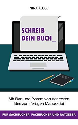 Schreib dein Buch: Mit Plan und System von der ersten Idee zum fertigen Manuskript - für Sachbücher, Fachbücher und Ratgeber