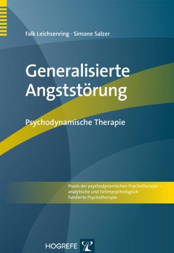 Generalisierte Angststörung: Psychodynamische Therapie (Praxis der psychodynamischen Psychotherapie – analytische und tiefenpsychologisch fundierte Psychotherapie 4)