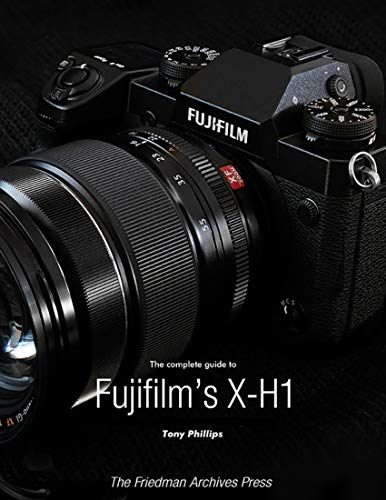 The Complete Guide to Fujifilm's X-H1 (English Edition)
