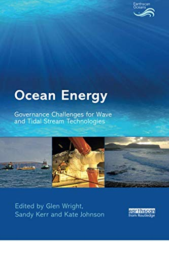 Ocean Energy: Governance Challenges for Wave and Tidal Stream Technologies (Earthscan Oceans)