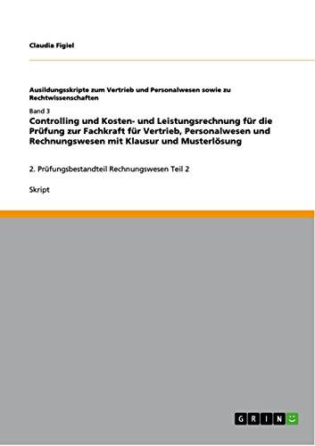 Controlling und Kosten- und Leistungsrechnung  für die Prüfung zur Fachkraft für Vertrieb, Personalwesen und Rechnungswesen mit Klausur und Musterlösung: 2. Prüfungsbestandteil Rechnungswesen Teil 2