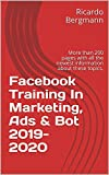 Facebook Training In Marketing, Ads & Bot 2019-2020: More than 200 pages with all the newest information about these topics. (English Edition)