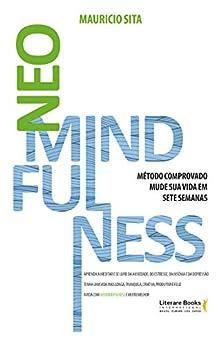 NeoMindfulness: mude sua vida em sete semanas por [Maurício Sita]