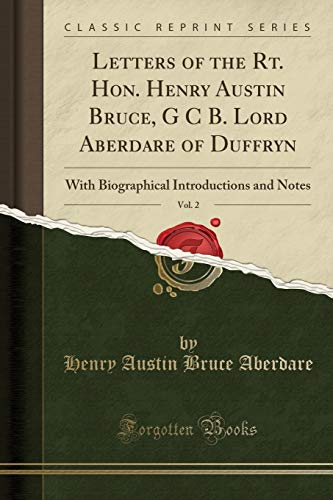 Letters of the Rt. Hon. Henry Austin Bruce, G C B. Lord Aberdare of Duffryn, Vol. 2: With Biographical Introductions...