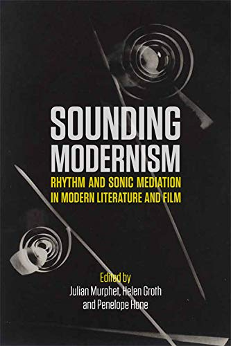 Sounding Modernism: Rhythm and Sonic Mediation in Modern Literature and Film