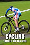 Cycling Tracker and Log Book: Cycling Record Keeping Log Book for Tracking Your Time, Distance, Speed, and Calories Burned - Cyclist Image Cover (Cycling Logbook)