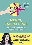 Merci, fallait pas – Le Sexisme expliqué à ma belle-mère (French Edition)