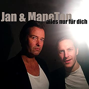 Jan & ManeTon - alles nur für dich