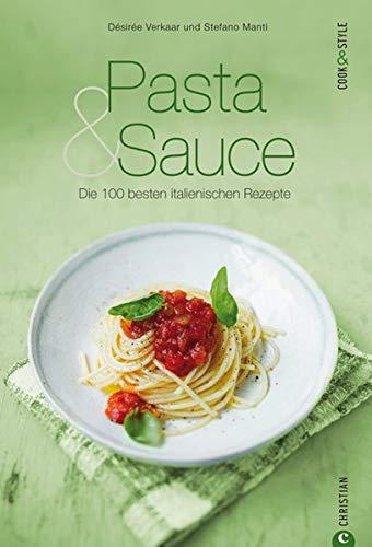 Pasta & Sauce - die 100 besten italienischen Rezepte: Das Kochbuch voller Nationalgerichte aus Italien, von Spaghetti und Gnocchi über Pesto und Parmesan bis zu Meeresfrüchten (Cook & Style)