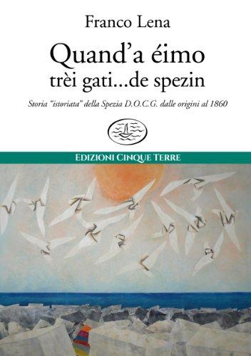 """Quand'a éimo trèi gati...de spezin: Storia """"istoriata"""" della Spezia D.O.C.G. dalle origini al 1860 (Paese Mio)"""