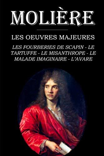 Les oeuvres majeures de Molière: les fourberies de Scapin - le Tartuffe - le misanthrope - le malade imaginaire - l'avare