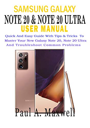 SAMSUNG GALAXY NOTE 20 & NOTE 20 Ultra USER MANUAL: Quick and Easy Guide with Tips & Tricks to Master Your New Galaxy Note 20, Note 20 Ultra and Troubleshoot Common Problems