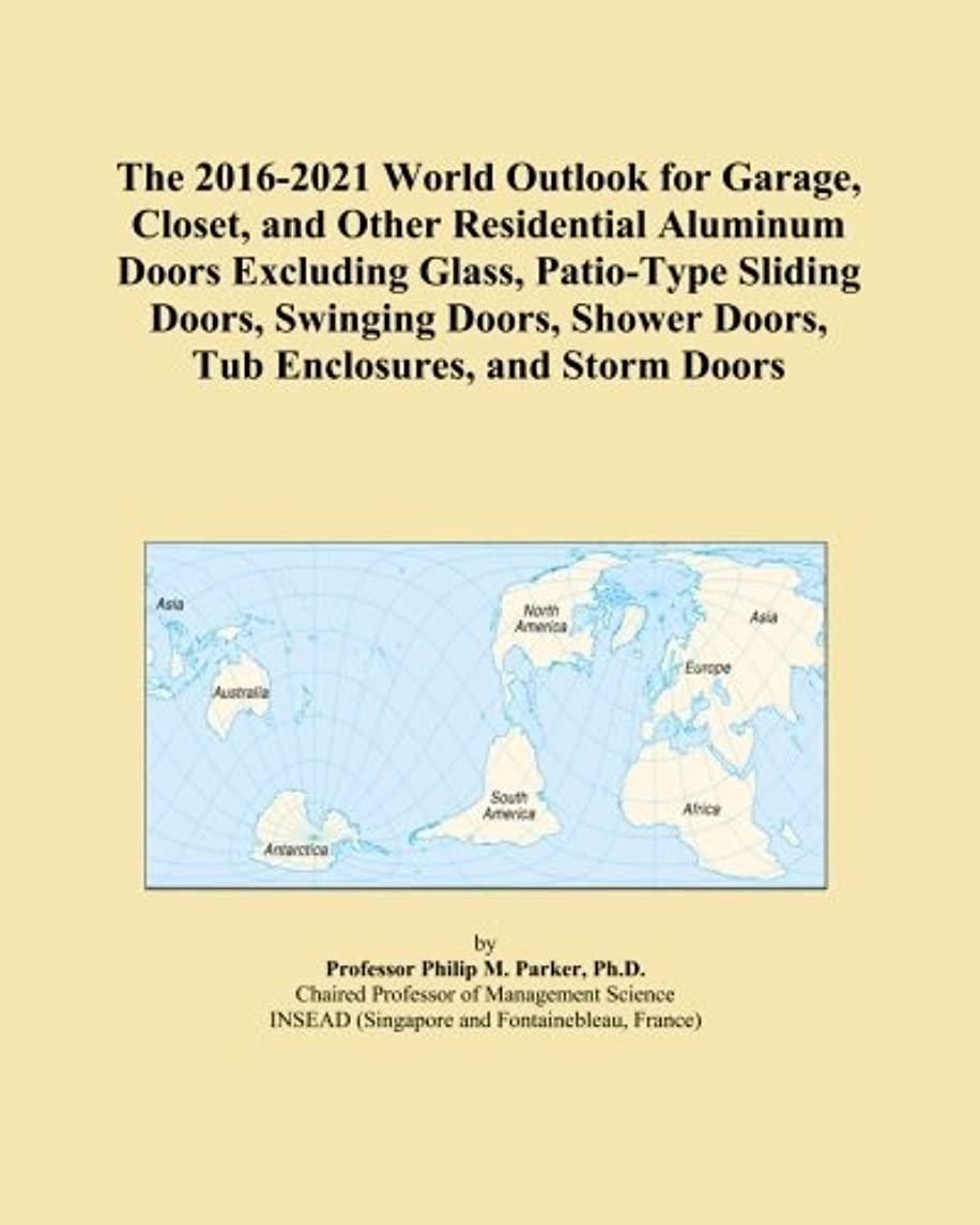 思春期の通常エラーThe 2016-2021 World Outlook for Garage, Closet, and Other Residential Aluminum Doors Excluding Glass, Patio-Type Sliding Doors, Swinging Doors, Shower Doors, Tub Enclosures, and Storm Doors
