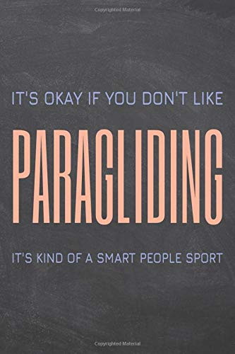 Compare Textbook Prices for It's Okay if you don't like Paragliding: Paragliding Notebook or Journal - Size 6 x 9 - 110 Dot Grid Pages - Office Equipment, Supplies - Funny Paragliding Gift Idea for Christmas or Birthday  ISBN 9798623990372 by Hansen, John
