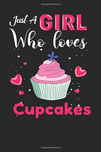 just A Girl who loves cupcakes: cupcakes Gifts Lined NotebookforMen, Women, Girls and Kids