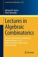 Lectures in Algebraic Combinatorics: Young's Construction, Seminormal Representations, SL(2) Representations, Heaps, Basics on Finite Fields (Lecture Notes in Mathematics)