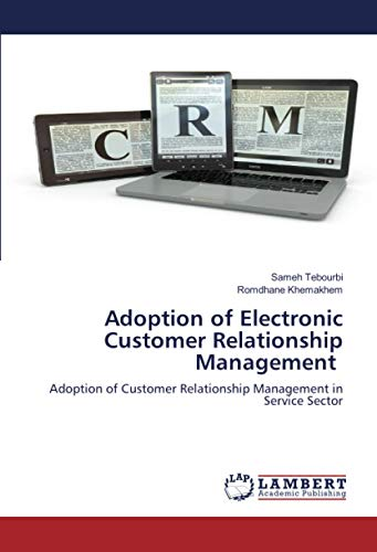 Adoption of Electronic Customer Relationship Management: Adoption of Customer Relationship Management in Service Sector