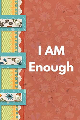 I Am Enough: Positive Thought Motivational Cover Journal Notebook to change your negative thoughts to positive.